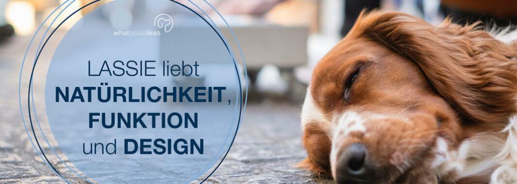 Lassie liebt Natürlichkeit, Funktion und Design.