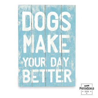 Holztafel: Dogs make your day better