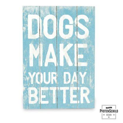 Holztafel: Dogs make your day better