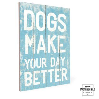 Dogs make your day better, weißer Text auf hellblauen Hintergrund